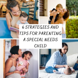 6 strategies and tips for parenting a special needs child