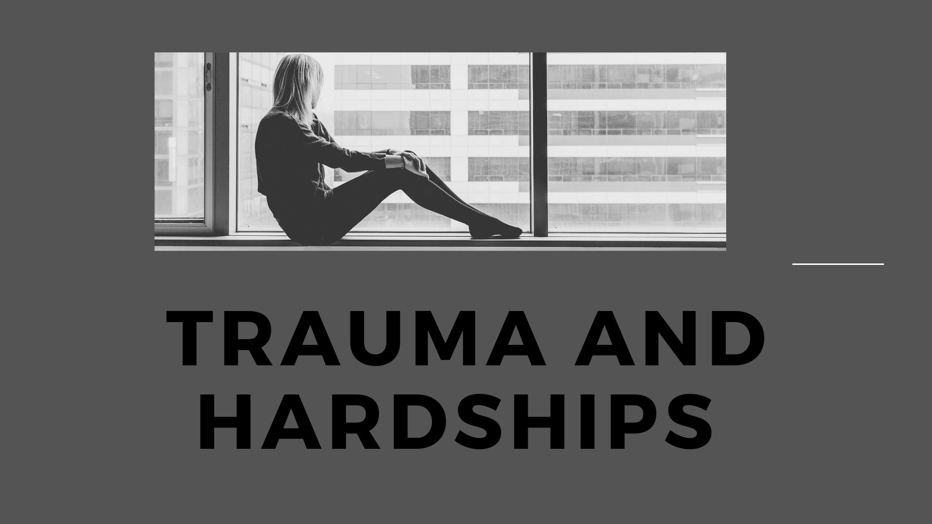Trauma and Hardships