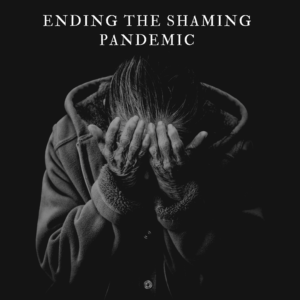 ending the shaming pandemic