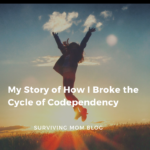 My Story of How I Broke the Cycle of Codependency