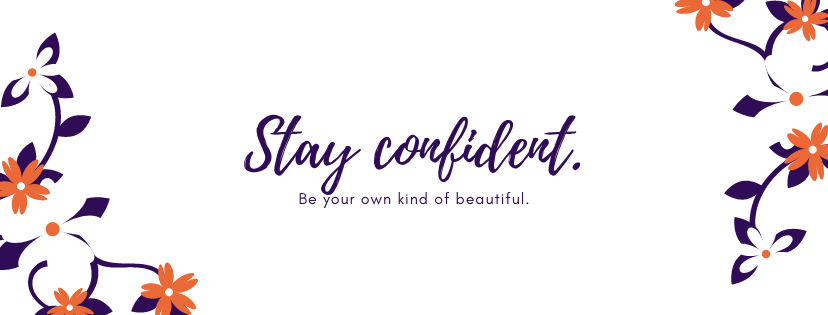 stay confident and be your own kind of beautiful