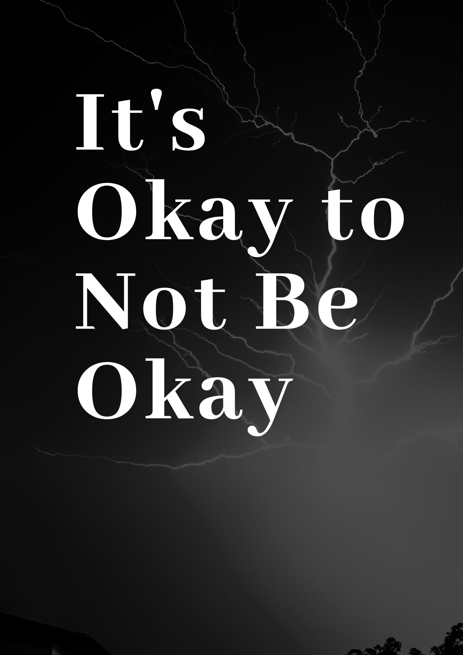 It's Ok to Not Be Okay