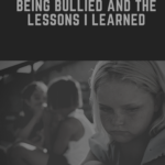 Being Bullied in School and the Lessons I Learned From It