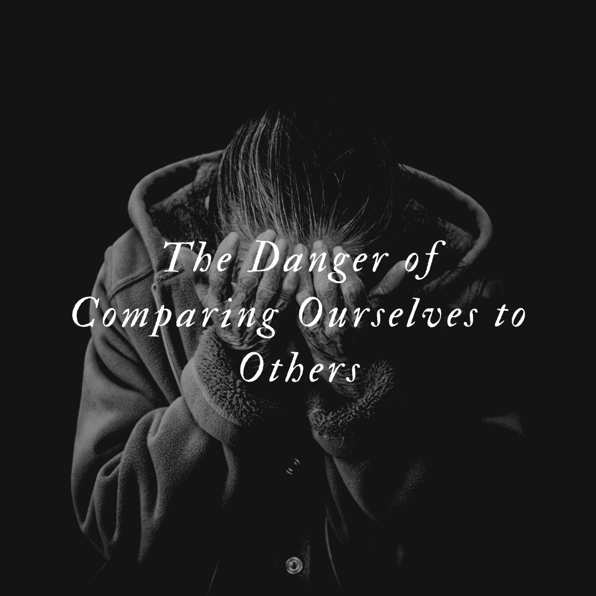 danger of comparing ourselves to others