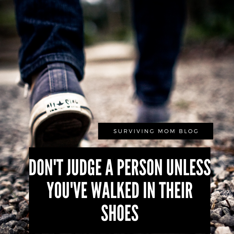 Don't Judge A Person Unless You've Walked In Their Shoes