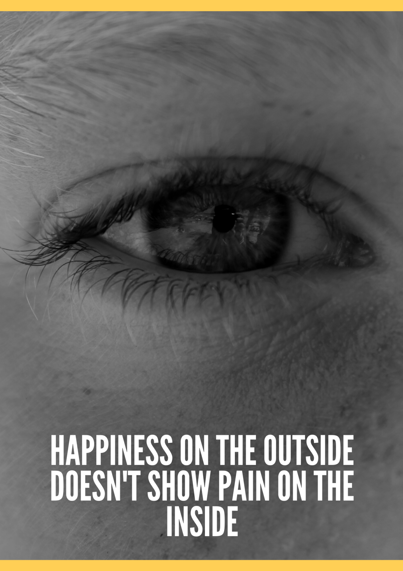 happiness on the outside doesn't show pain on the inside
