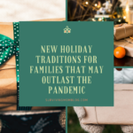 New Holiday Traditions for Families that May Outlast the Pandemic