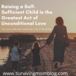 Raising a Self-Sufficient Child is the Greatest Act of Unconditional Love