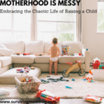 Motherhood is Messy: Embracing the Chaotic Life of Raising a Child