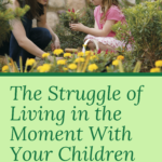 The Struggle of Living in the Moment With Your Children
