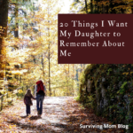 20 Things I Want My Daughter to Remember About Me