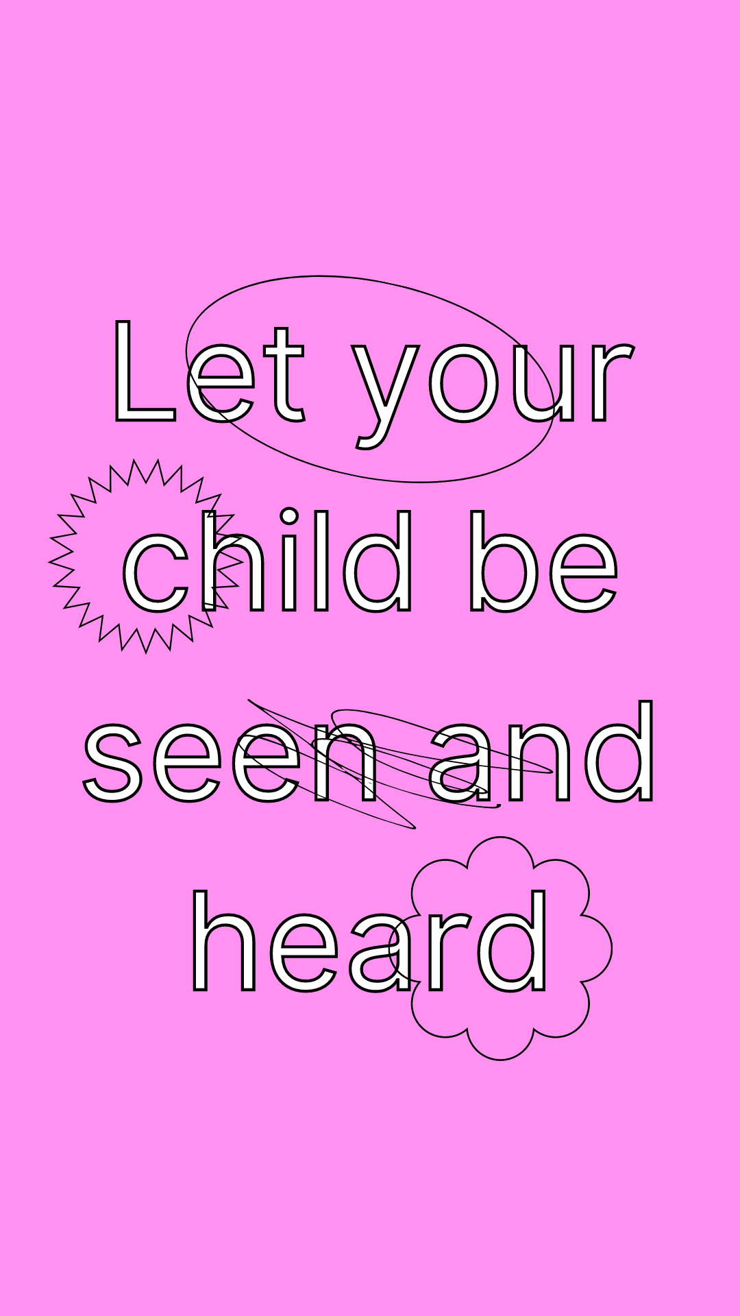 let your child be seen and heard