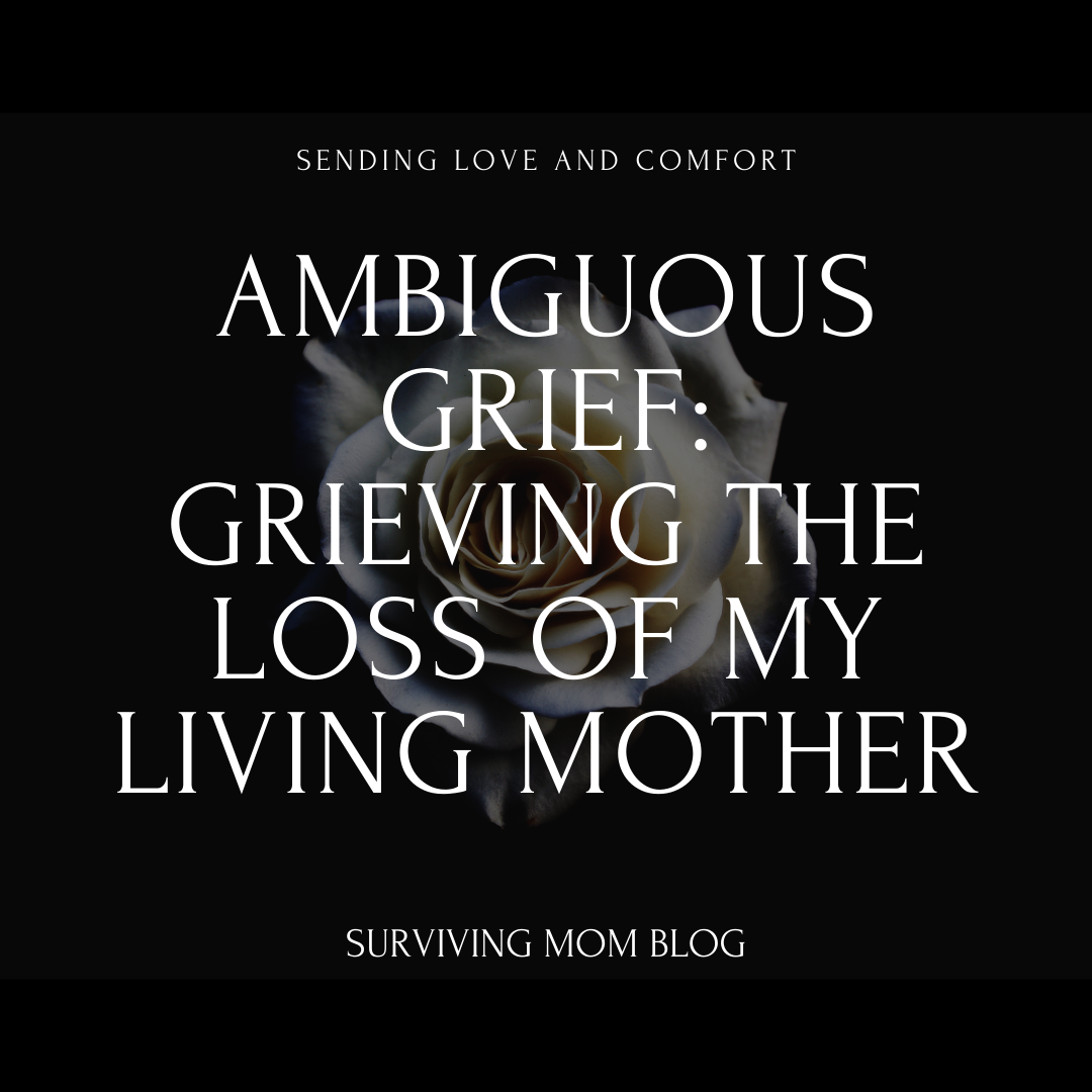 grieving the loss of my living mother