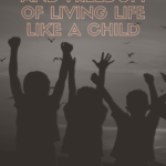 The Power and Freedom of Living Life Like a Child