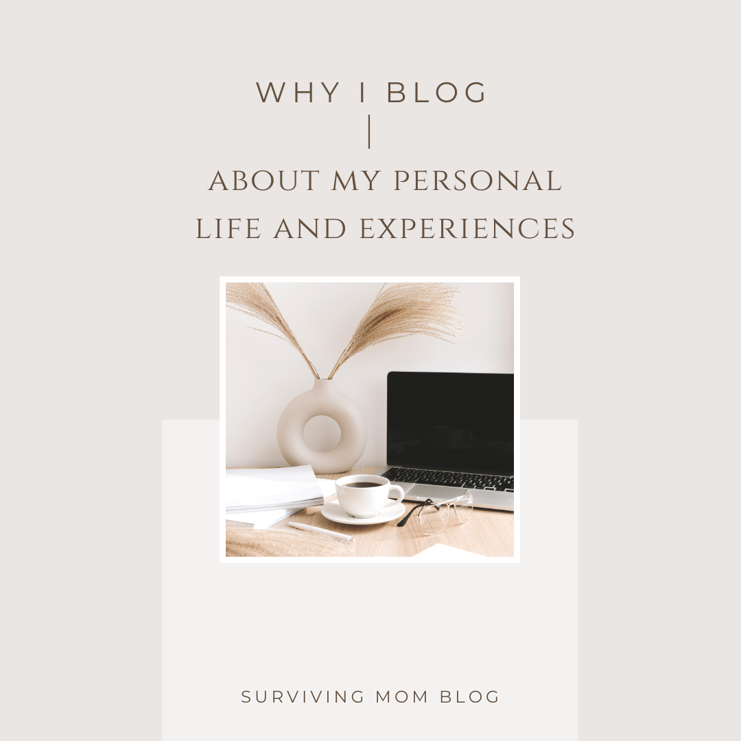 Why I Blog About My Personal Life and Experiences