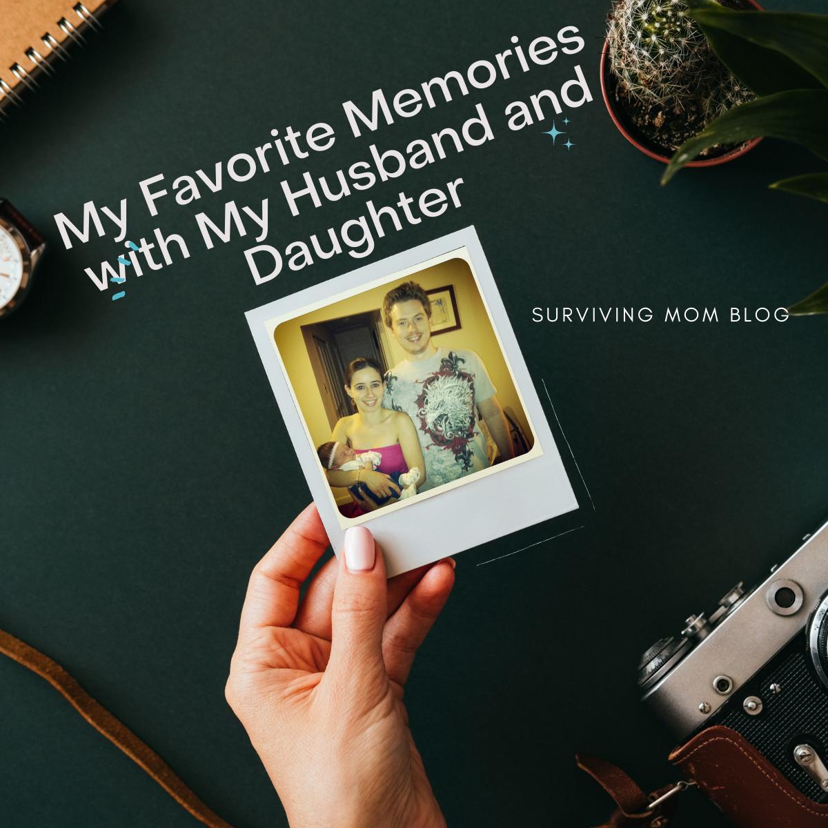 favorite memories of my husband and daughter