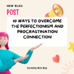 10 Ways to Overcome the Perfectionism and Procrastination Connection